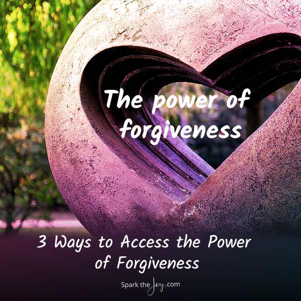 3 ways to access the power of forgiveness