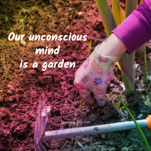 Our unconscious mind is a garden