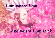 I am where I am, and where I am is okay