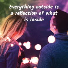 Everything outside is just a reflection of what's inside