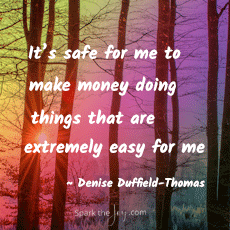 It's safe for me to make money doing things that are extremely easy for me