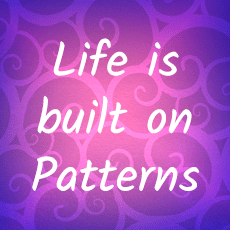 Life is built on Patterns