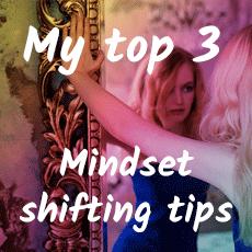 My top 3 mindset shifting tips